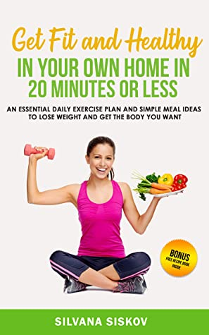 get fit and healthy in your own home in 20 minutes or less