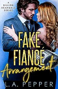 Fake Fiance Arrangement: A Fake Fiance Office Romance (A Billion Scandals Book 5)