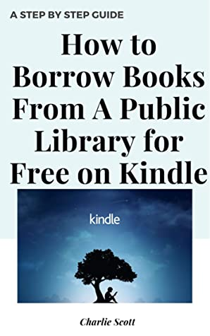 How to Borrow Books From a Public Library for Free on Kindle: Borrow Books From Public Library to Kindle App, Fire Tablet, or e-Reader Through OverDrive. ... Actual Screenshots (Quick Guide Book 17)