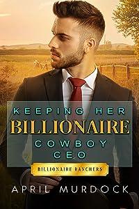 Keeping Her Billionaire Cowboy CEO (Billionaire Ranchers, #2)