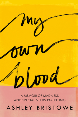 My Own Blood: A Memoir of Madness and Special Needs Parenting
