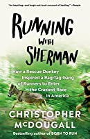 Running with Sherman: How a Rescue Donkey Inspired a Rag-Tag Gang of Runners to Enter the Craziest Race in America