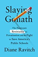 Slaying Goliath: The Impassioned Fight to Defeat the Privatization Movement and Save America's Public Schools