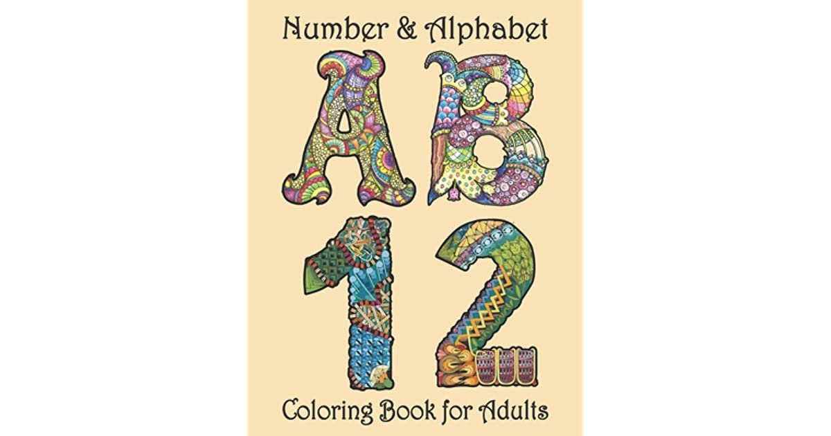 - Number And Alphabet Coloring Book For Adults: Alphabet Letter And Number Coloring  Book For Adults Stress Relieving Designs. Adult Coloring Book Art Number  And Alphabet Letter Relaxation By Coloring Hub Print Gallery