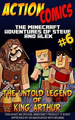 Action Comics: The Minecraft Adventures of Steve and Alex: The Untold Legend of King Arthur – Part 6 (Minecraft Steve and Alex Adventures Book 54)