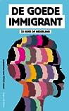 De goede immigrant: 23 visies op Nederland