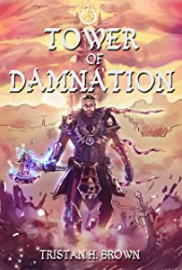 Tower of Damnation (A LitRPG and GameLIT Saga): Book One, The First Tower