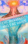 The Mermaids Melt...