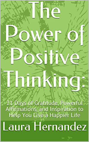 The Power of Positive Thinking: : 21 Days of Gratitude, Powerful Affirmations, and Inspiration to Help You Live a Happier Life