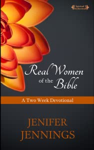 Real Women of the Bible: Two Week Devotional (Spiritual Collection, #1)
