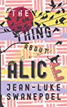 The Thing About Alice by Jean-Luke Swanepoel