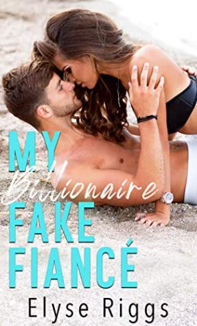 My Billionaire Fake Fiance: A Romantic Comedy