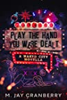 Play the Hand You Were Dealt by M. Jay Granberry