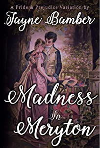 Madness in Meryton: A Pride & Prejudice Variation