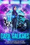 Dark Galaxies: A Limited Edition Collection of Dark Sci Fi Romance Stories