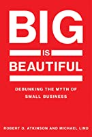 Big Is Beautiful: Debunking the Myth of Small Business