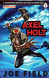 Axel Holt: A Superhero Series for Middle Grade Kids (Arrowhead Legends for Kids, #1)