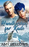 A Handkerchief for Kade (Alaskan Pebble Gifters, #5)