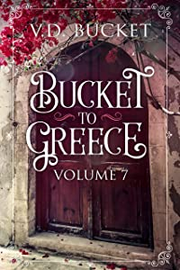 Bucket To Greece Volume 7: A Comical Living Abroad Adventure