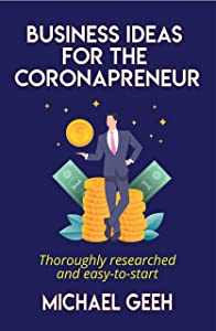 Business Ideas for the Coronapreneur: Thoroughly researched and easy to start home based businesses
