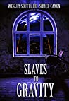 Slaves to Gravity by Wesley Southard