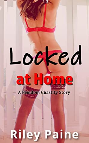 Locked at Home: A Femdom Chastity Story (Lockdown Erotica Book 2)