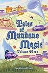 Tales of Mundane Magic: Volume Three