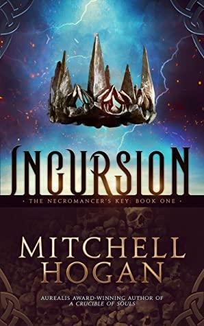 Incursion (The Necromancer's Key, #1) by Mitchell Hogan