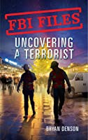 Uncovering a Terrorist: Agent Ryan Dwyer and the Case of the Portland Bomb Plot (FBI Files Book 3)