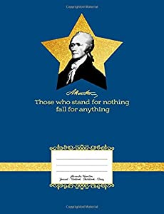 """A. Hamilton """"Those who stand for nothing fall for anything"""": Alexander Hamilton Notebook Quad Rule Graph Paper Notepad for Writing. A great Sketchbook for design mapping board video roleplay games"""