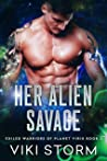 Her Alien Savage (Exiled Warriors of Planet Virix Book 2)