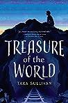 Treasure of the World by Tara  Sullivan