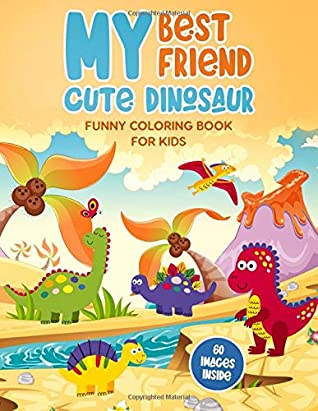 My Best Friend Cute Dinosaur Funny Coloring Book for Kids: 60 Design Pages for Toddlers Boys & Girls Ages 3-5