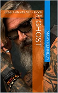 GHOST: Steel Patriots MC - Book One (STEEL PATRIOTS - BOOK ONE 1)