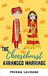 The Cheeseburst Arranged Marriage