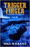 Trigger Finger: A Western Adventure (A Captain Ash Western Adventure Book 1)