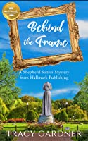 Behind the Frame: A Shepherd Sisters Mystery (A Shepherd Sisters Mystery (2))