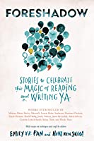 Foreshadow: Stories to Celebrate the Magic of Reading and Writing YA