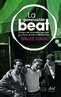 La generación beat. Crónica del movimiento que agitó la cultura y el arte contemporáneo
