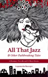 All That Jazz & Other Pathbreaking Tales: A Romance Novella & 10 Short Stories