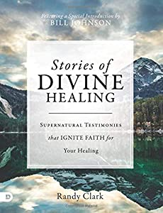 Stories of Divine Healing (Large Print Edition): Supernatural Testimonies that Ignite Faith for Your Healing