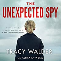 The Unexpected Spy From the CIA to the FBI: My Secret Life Taking Down Some of the World's Most Notorious Terrorists