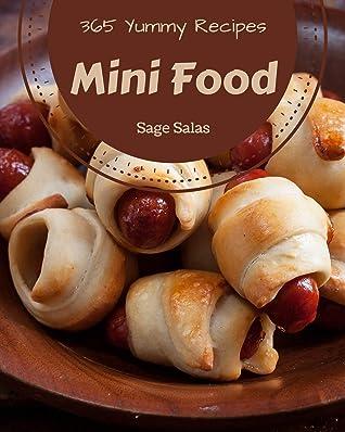 365 Yummy Mini Food Recipes: Unlocking Appetizing Recipes in The Best Yummy Mini Food Cookbook!