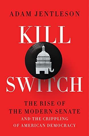 Kill Switch: The Rise of the Modern Senate and the Crippling of American Democracy