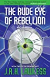 The Rude Eye of Rebellion by J.R.H. Lawless