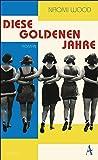 Diese goldenen Jahre: Roman