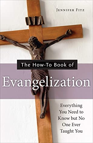 The How-to Book of Evangelization: Everything You Need to Know But No One Ever Taught You