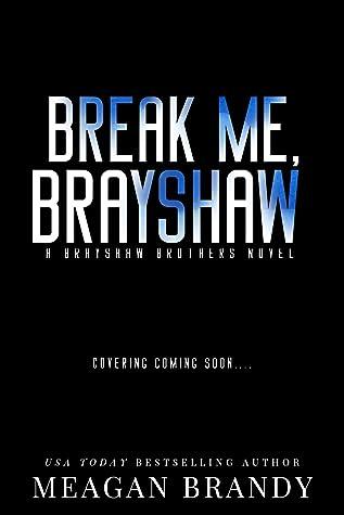 Break Me Brayshaw (Brayshaw, #5)