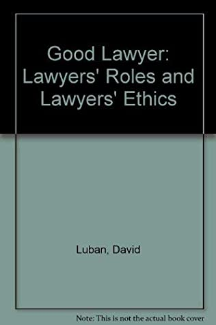 The Good Lawyer: Lawyers' Roles and Lawyers' Ethics