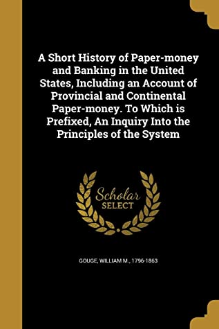 A Short History of Paper-money and Banking in the United States, Including an Account of Provincial and Continental Paper-money. To Which is Prefixed, An Inquiry Into the Principles of the System